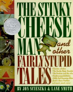 The Stinky Cheese Man: And Other Fairly Stupid Tales by Jon Scieszka and Lane Smith - Kellie