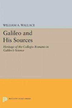Galileo and His Sources: Heritage of the Collegio Romano in Galileo's Science