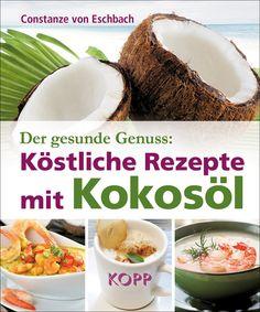 Der gesunde Genuss: Köstliche Rezepte mit Kokosöl: Amazon.de: Constanze von Eschbach: Bücher