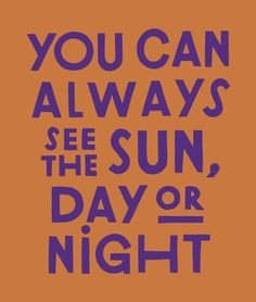 You can always see the sun, day OR night. Typed Quotes, Words Quotes, Me Quotes, Motivational Quotes, Sayings, Pretty Words, Love Words, Pretty Letters, Types Of Lettering
