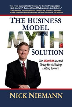 The Business Model Myth Solution: The Mindshift Needed Today for Achieving Lasting Success by Nick Niemann