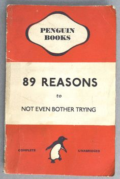 89 reasons to not even bother trying