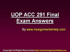 AssignmenteHelp Provide ACC 291 Final Exam Question Answers University of Phoenix Homework Help (UOP) New A+ Graded Tutorials.
