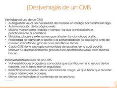 13 Referencia:  http://www.studiosweb.es/blog/software/cuales-son-las-ventajas-y-desventajas-de-usar-un-cms/