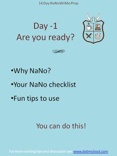 Day-1 NaNoWriMo Prep – Are you ready? Do you have your rewards? Have you picked out your write-ins? Set your daily word count goal? See my NaNoWriMo checklist. Good luck to one and all. To help my creative writers, I've posted a few other helpful links. A link to a NaNo inspirational calendar, a reverse word order to make sure you hit your goal and a resource of resources. Find them all here: http://debmcleod.com/creative-writing-coach/nanowrimo-events/nanowrimo-prep-countdown/