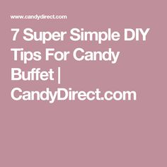 7 Super Simple DIY Tips For Candy Buffet | CandyDirect.com