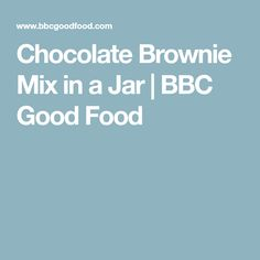 Chocolate Brownie Mix in a Jar | BBC Good Food