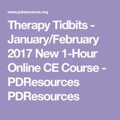 Therapy Tidbits - January/February 2017 New Online CE Course - PDResources PDResources Education Information, Thing 1, Continuing Education, February, Therapy, Blog, Blogging, Healing