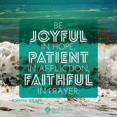 """Be joyful in hope, patient in affliction, faithful in prayer."" - Romans 12:12 NIV"