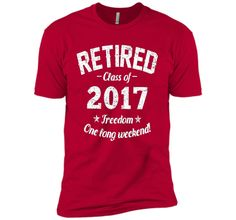 "100% Cotton - Imported - Machine wash cold with like colors, dry low heat - Funny 2017 retirement tshirt with ""Retired Class Of 2017 Freedom One Long Weekend"" quote. Great birthday or Christmas gift f"