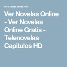 Ver Novelas Online - Ver Novelas Online Gratis - Telenovelas Capitulos HD