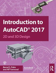 """Read """"Introduction to AutoCAD 2017 and Design"""" by Bernd S. Palm available from Rakuten Kobo. Master the complexities of the world's bestselling and software with Introduction to AutoCAD Ideally suited . 3d Design, Book Design, House Design, Society Of Engineers, Further Education, Cad Software, Mechanical Engineering, Civil Engineering, Electronic Engineering"""