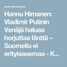 Hannu Himanen: Vladimir Putinin Venäjä haluaa horjuttaa länttä – Suomella ei erityisasemaa - Kotimaa - Verkkouutiset