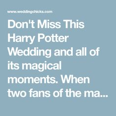 Don't Miss This Harry Potter Wedding and all of its magical moments. When two fans of the magical world get married they fill their big day with Hogwartz references.