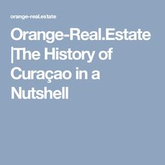 Orange-Real.Estate |The History of Curaçao in a Nutshell