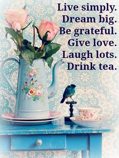 Drink tea, live simply, be grateful, give love. Girls Tea Party, Tea Parties, Tea Quotes, Cuppa Tea, Card Sentiments, Tea Art, Relaxing Day, My Tea, Tea Recipes