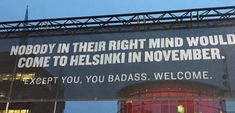 """This badass Finland billboard outside Helsinki airport reads, """"Nobody in their right mind would come to Helsinki in November. Except you, you badass. Funny Pranks, Funny Texts, Best Funny Pictures, Funny Photos, Science Quotes, Life Page, Morning Humor, Funny Love, Life Humor"""