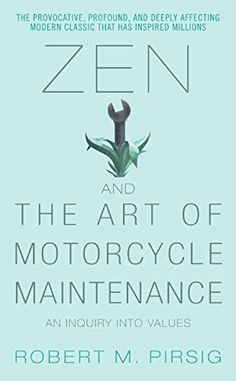 Zen and the Art of Motorcycle Maintenance: An Inquiry Int...