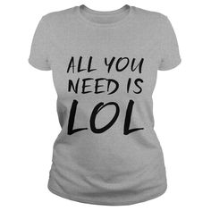 All you need is LOL T-Shirts  #gift #ideas #Popular #Everything #Videos #Shop #Animals #pets #Architecture #Art #Cars #motorcycles #Celebrities #DIY #crafts #Design #Education #Entertainment #Food #drink #Gardening #Geek #Hair #beauty #Health #fitness #History #Holidays #events #Home decor #Humor #Illustrations #posters #Kids #parenting #Men #Outdoors #Photography #Products #Quotes #Science #nature #Sports #Tattoos #Technology #Travel #Weddings #Women