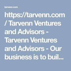 https://tarvenn.com/   Tarvenn Ventures and Advisors - Tarvenn Ventures and Advisors - Our business is to build yours...  #akilli #sermaye #girisim #startup #girisimci #toplu #yatirim #girisimcilik