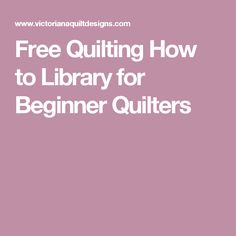 Free Quilting How to Library for Beginner Quilters
