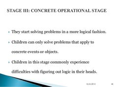  They start solving problems in a more logical fashion.   Children can only solve problems that apply to  concrete event...