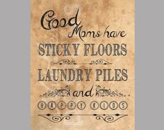 Good moms have sticky floors, laundry piles and happy kids - Quote - Wall Art - PRINTABLE. $5.00, via Etsy.