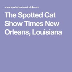 The Spotted Cat Show Times New Orleans, Louisiana