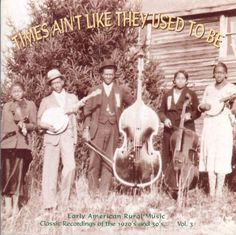 Times Ain't Like They Used to Be, Vol. 3: Early American Rural Music [CD]