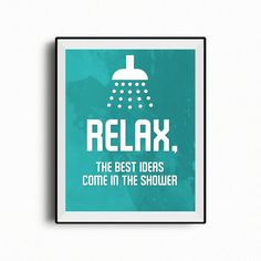 Relax, the best ideas come in the shower.  Instant download washroom decor, 8 x 10 inches.