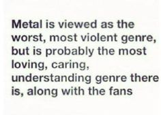 band quotes I think the metal folk are the hippies of the modern generation. Believe it or not we do believe in something and we desire positive change. Music Metal, Rock Music, Metal Music Quotes, Band Quotes, Lyric Quotes, Hard Rock, Rap, Hardcore, Grunge