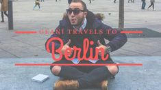 Geani Travels To Berlin: My First Trip Traveling Tips, Berlin, Told You So, Things To Come