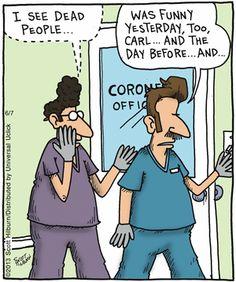 Ha ha ha! I bet that coroners and morticians have a lively sense of humor.