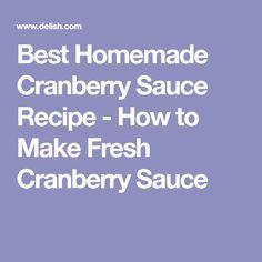 Best Homemade Cranberry Sauce Recipe - How to Make Fresh Cranberry Sauce
