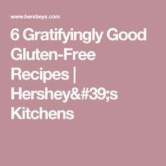 6 Gratifyingly Good Gluten-Free Recipes   Hershey's Kitchens