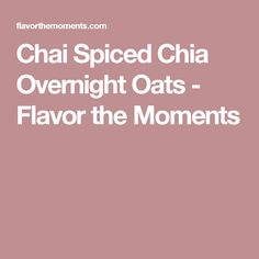 Chai Spiced Chia Overnight Oats - Flavor the Moments
