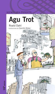 """(+9) """"AGU TROT"""" de Roald Dahl, Editorial Alfaguara. Es una obra en la que se aborda el tema del amor. El señor Hoppy siempre fue un hombre solitario y ahora que se ha jubilado se siente un poco más solo. Tiene dos amores, uno son sus flores, a las que cuida con mimo y el otro es su vecina, justo la que vive en el piso de abajo, la señora Silver, que es viuda y también tiene un amor, su tortuguita Alfie.  Al señor Hoppy le encantaría invitar a la señora Silver a un té pero no se atreve..."""
