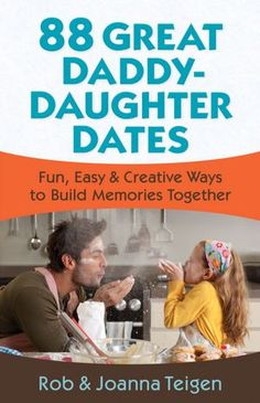 FREE ON KINDLE & NOOK TODAY ONLY!! 88 Great Daddy-Daughter Dates: Fun, Easy & Creative Ways to Build Memories Together