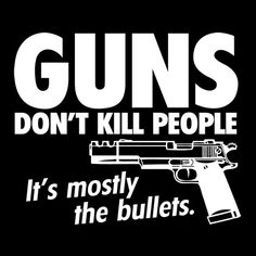 """I believe that guns don't kill people, husbands who come home early do..."" -- Larry the Cable Guy"
