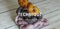 pairing colors for knitters. Knitting Blogs, Knitting Charts, Knitting Patterns Free, Free Knitting, Sewing Patterns, Learning Colors, Hand Dyed Yarn, Color Theory, Knit Crochet