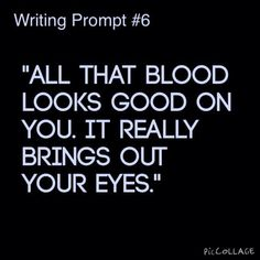 """""""All that blood looks good on you..."""""""
