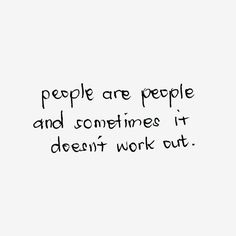 People are people and sometimes it doesn't work out.