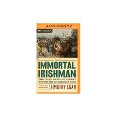 Immortal Irishman : The Irish Revolutionary Who Became an American Hero (MP3-CD) (Timothy Egan)