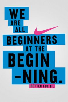 We are all beginners at the beginning.