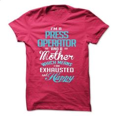 I am a PRESS OPERATOR and a mother - #womens tee #hoodie novios. ORDER HERE => https://www.sunfrog.com/LifeStyle/I-am-a-PRESS-OPERATOR-and-a-mother.html?68278