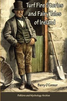 Turf Fire Stories and Fairy Tales of Ireland: A Collection of Irish Myth and Legend by Barry O'Connor, http://www.amazon.com/dp/1880954117/ref=cm_sw_r_pi_dp_QeqAqb1ZVSF1H