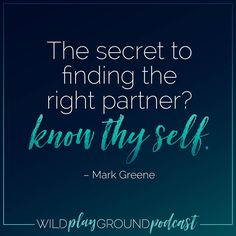 "Finding the ""right"" partner can be a challenge in the modern world. But one simple, yet complex task will allow you to find that one: know thy self. Listen in to why this is so important on the Wild Playground Podcast"