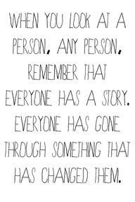 We all have our own stories. Everyone has been through something that has changed them.