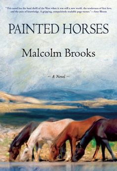 Painted Horses by Malcom Brooks // In the mid-1950s, America was flush with prosperity and saw an unbroken line of progress clear to the horizon, while the West was still very much wild. In this ambitious, incandescent debut, Malcolm Brooks animates that time and untamed landscape, in a tale of the modern and the ancient, of love and fate, and of heritage threatened by progress.
