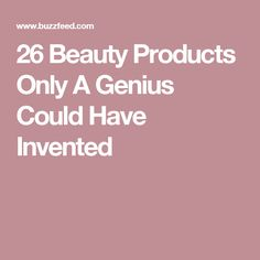 26 Beauty Products Only A Genius Could Have Invented
